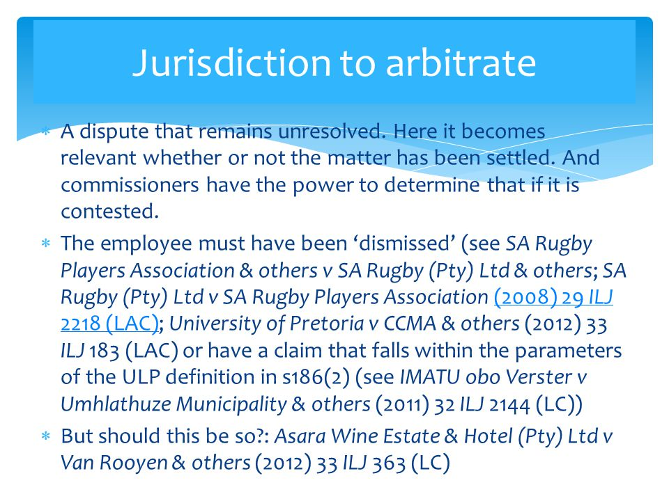 Jurisdiction to arbitrate  A dispute that remains unresolved. Here it becomes relevant whether or not the matter has been settled. And commissioners