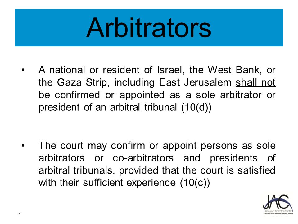 Representation before the JAC Parties to the JAC arbitration may be represented in the proceedings by any legal counsel Both parties can be represented by an Israeli, Palestinian or any International legal counsel 8