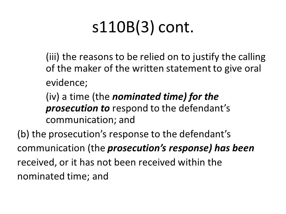 s110B(3) cont. (iii) the reasons to be relied on to justify the calling of the maker of the written statement to give oral evidence; (iv) a time (the