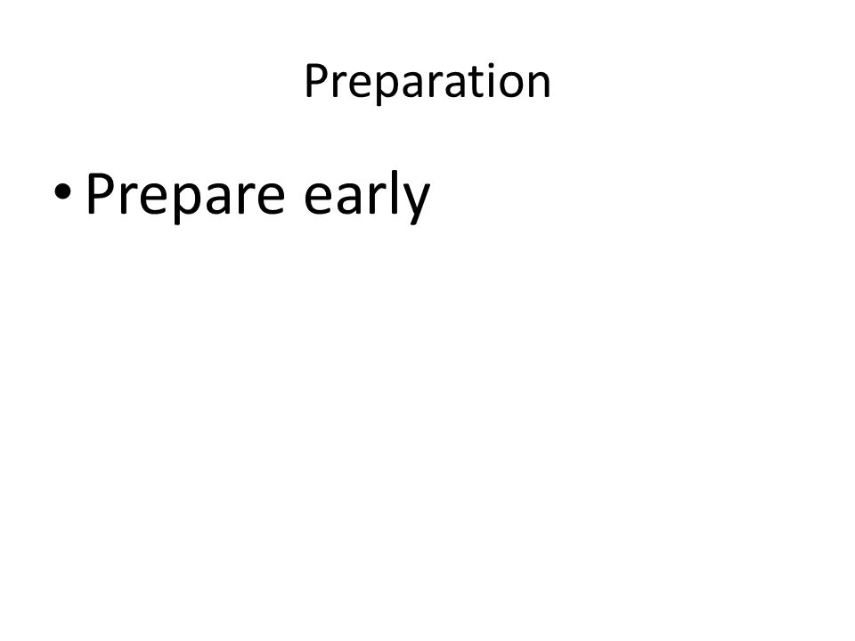 Preparation Prepare early