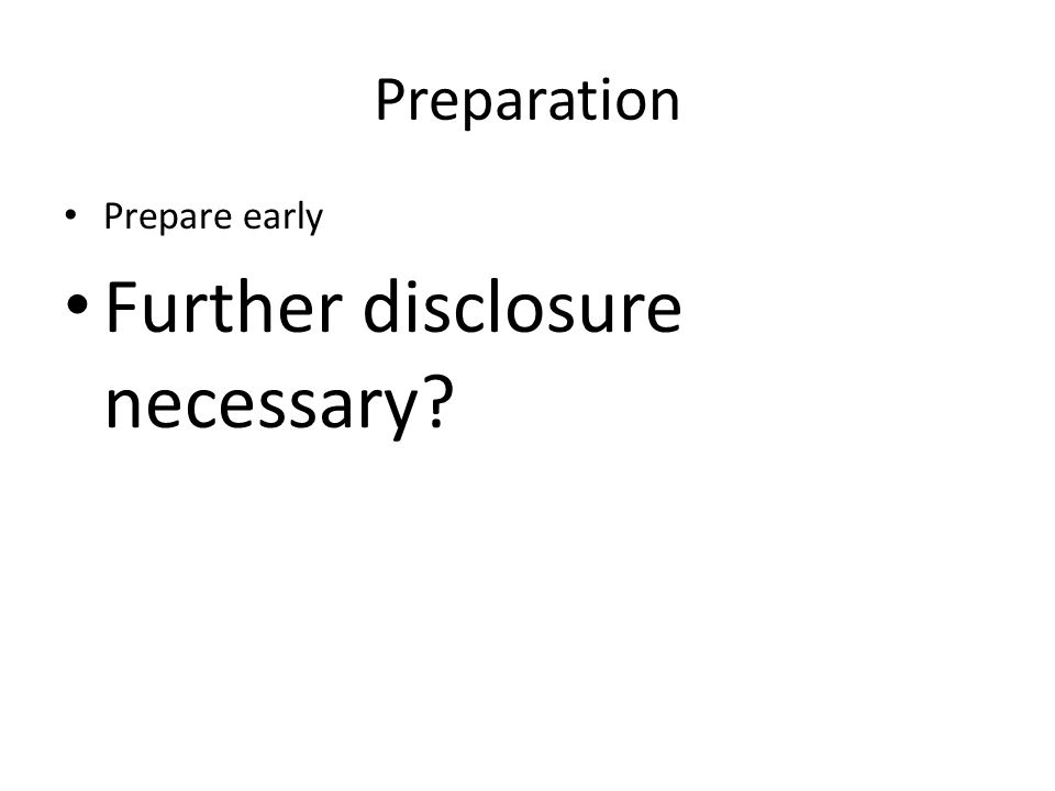 Preparation Prepare early Further disclosure necessary