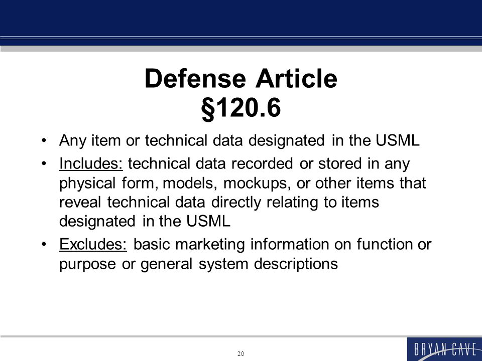 20 Defense Article §120.6 Any item or technical data designated in the USML Includes: technical data recorded or stored in any physical form, models, mockups, or other items that reveal technical data directly relating to items designated in the USML Excludes: basic marketing information on function or purpose or general system descriptions