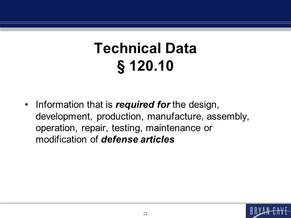 23 Technical Data § 120.10 Information that is required for the design, development, production, manufacture, assembly, operation, repair, testing, maintenance or modification of defense articles