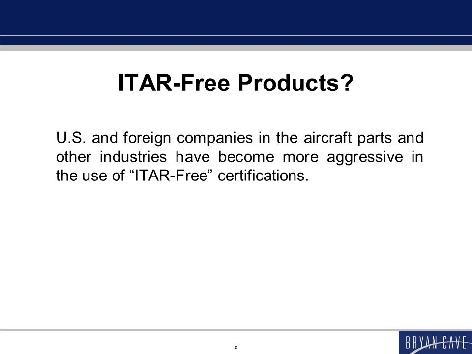 57 DDTC Policy In CJ request, make arguments about – predominance, – performance equivalents, or – lack of significant military applications that support request to DDTC to remove item from ITAR control