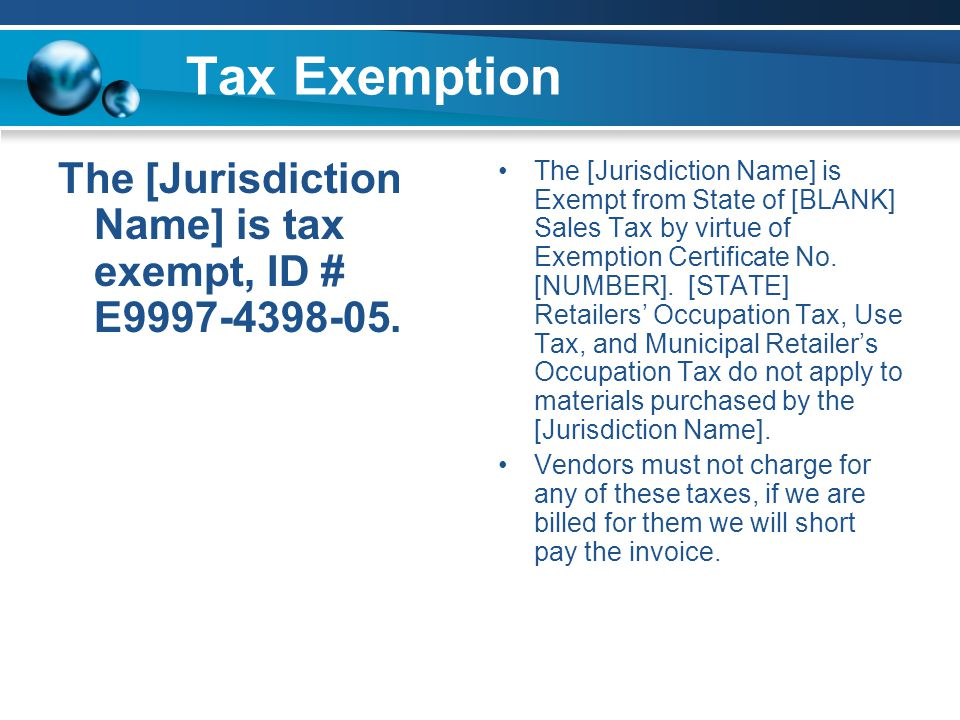 Tax Exemption The [Jurisdiction Name] is tax exempt, ID # E9997-4398-05.
