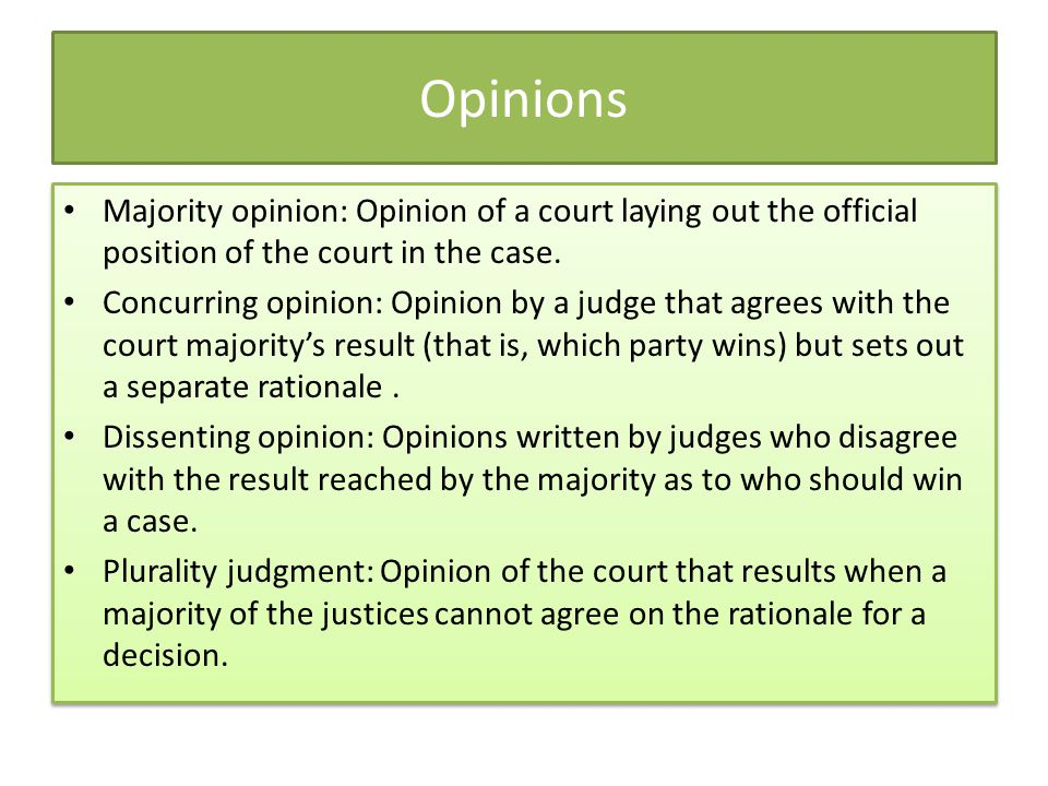 Opinions Majority opinion: Opinion of a court laying out the official position of the court in the case. Concurring opinion: Opinion by a judge that a