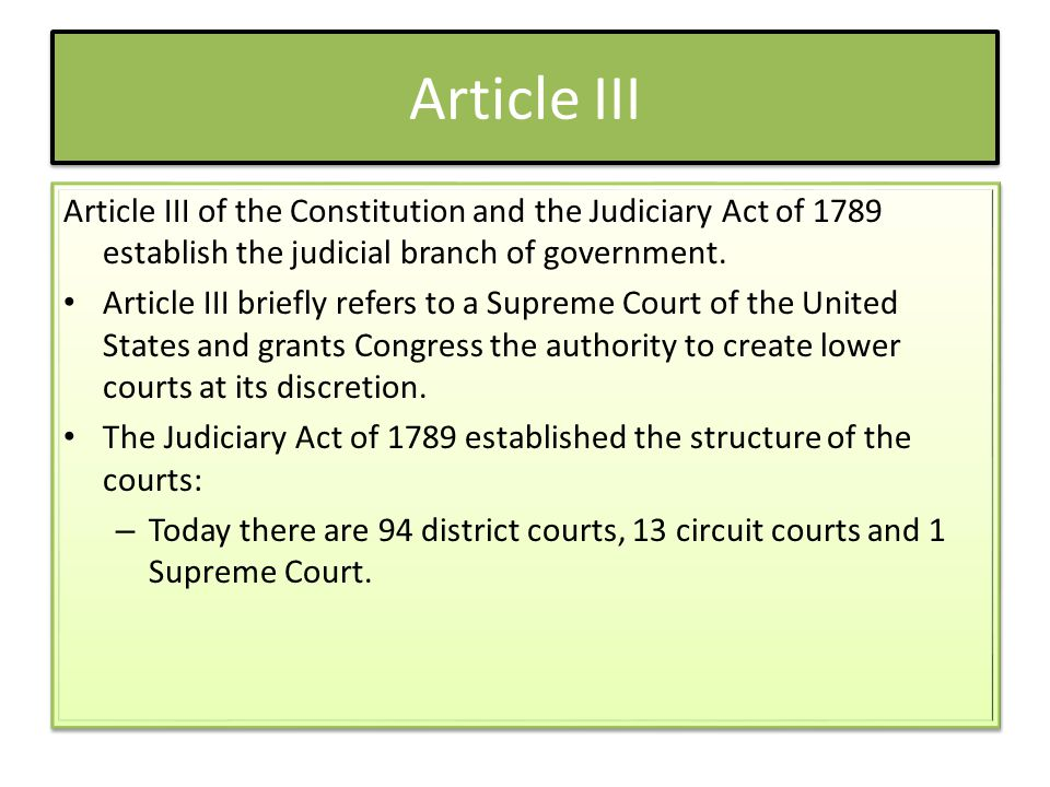 Article III Article III of the Constitution and the Judiciary Act of 1789 establish the judicial branch of government. Article III briefly refers to a