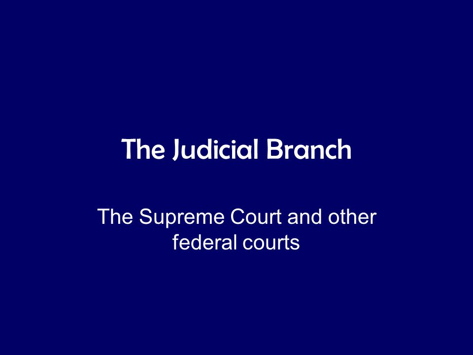 The Judicial Branch The Supreme Court and other federal courts