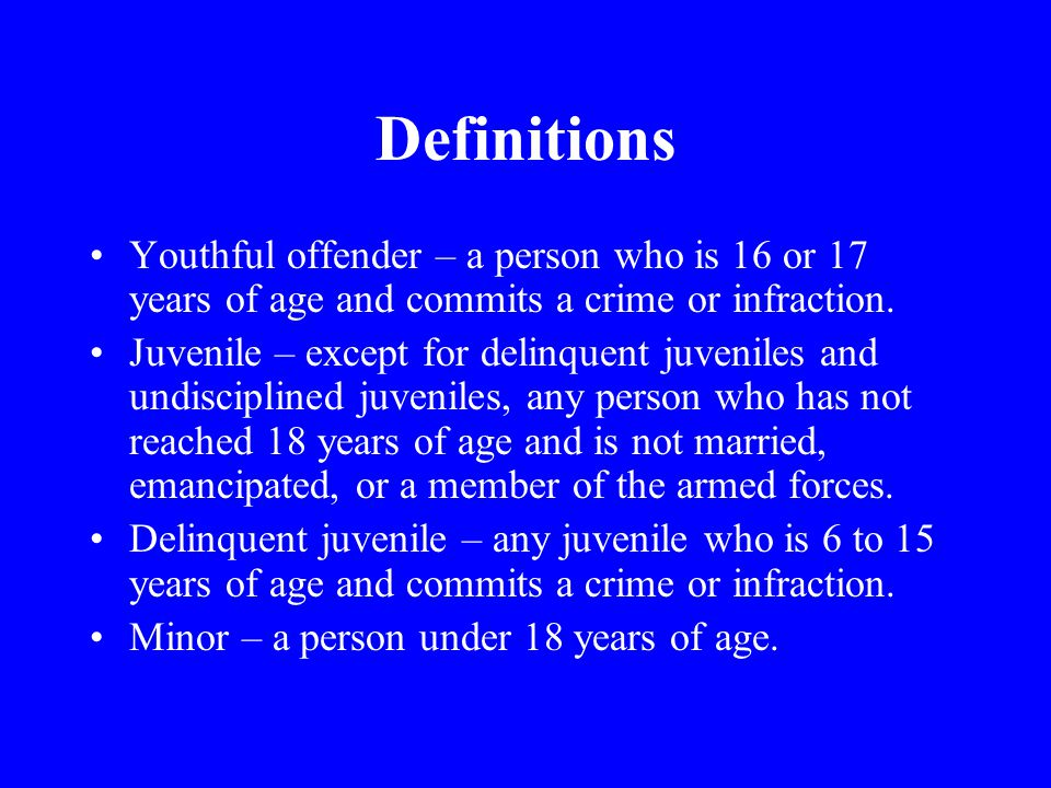 Definitions Youthful offender – a person who is 16 or 17 years of age and commits a crime or infraction.