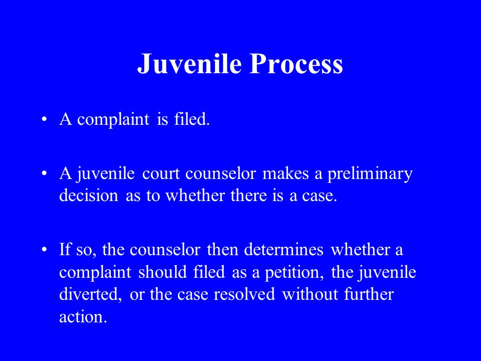 Juvenile Process A complaint is filed.