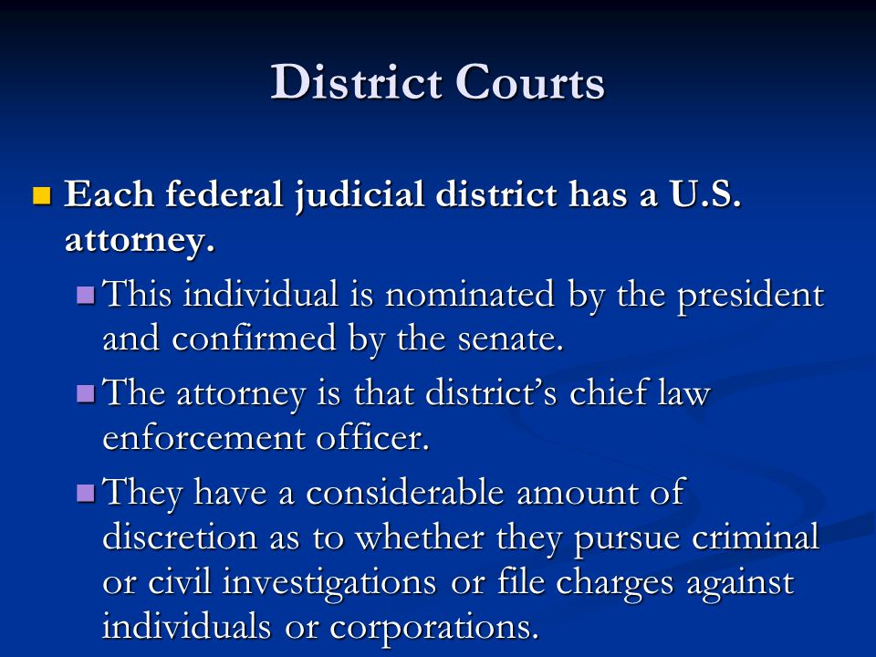 District Courts Each federal judicial district has a U.S. attorney. Each federal judicial district has a U.S. attorney. This individual is nominated b