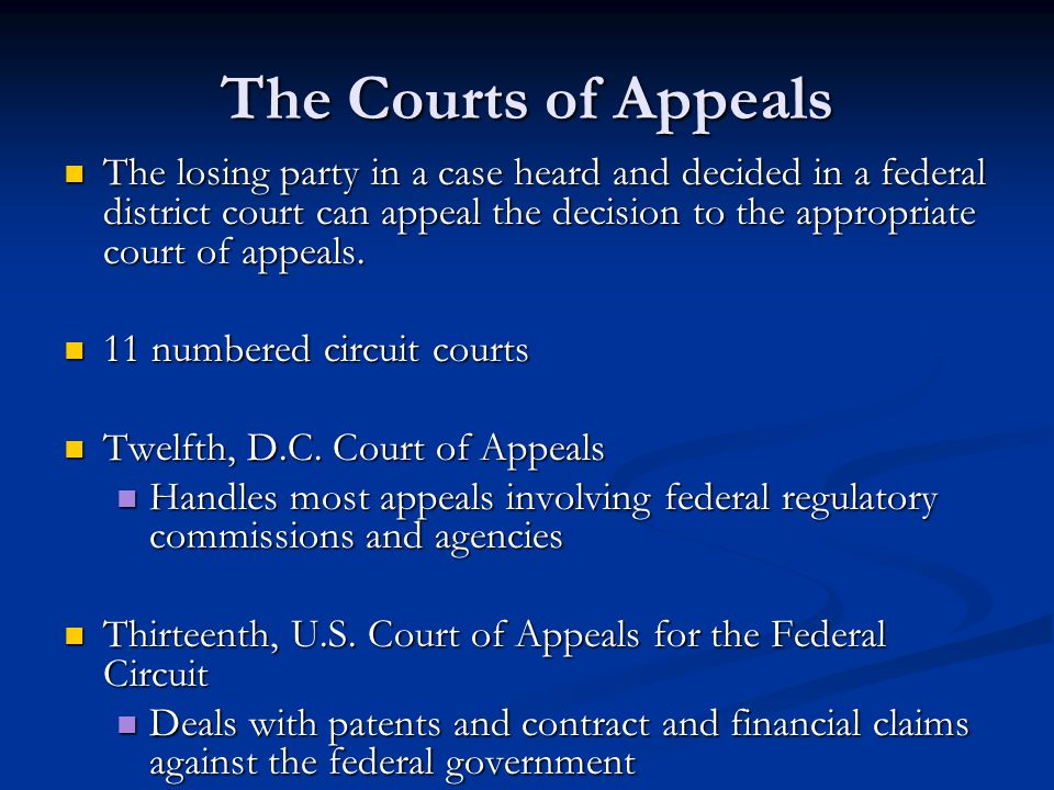 The Courts of Appeals The losing party in a case heard and decided in a federal district court can appeal the decision to the appropriate court of app