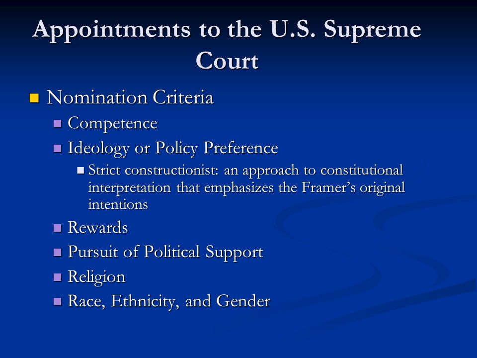 Appointments to the U.S. Supreme Court Nomination Criteria Nomination Criteria Competence Competence Ideology or Policy Preference Ideology or Policy