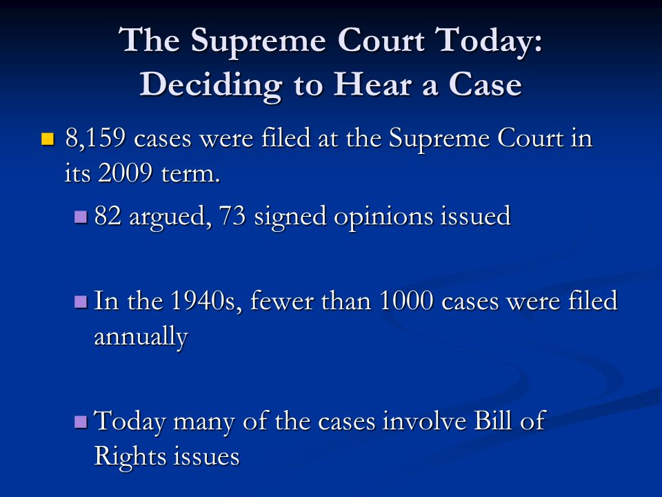 The Supreme Court Today: Deciding to Hear a Case 8,159 cases were filed at the Supreme Court in its 2009 term.