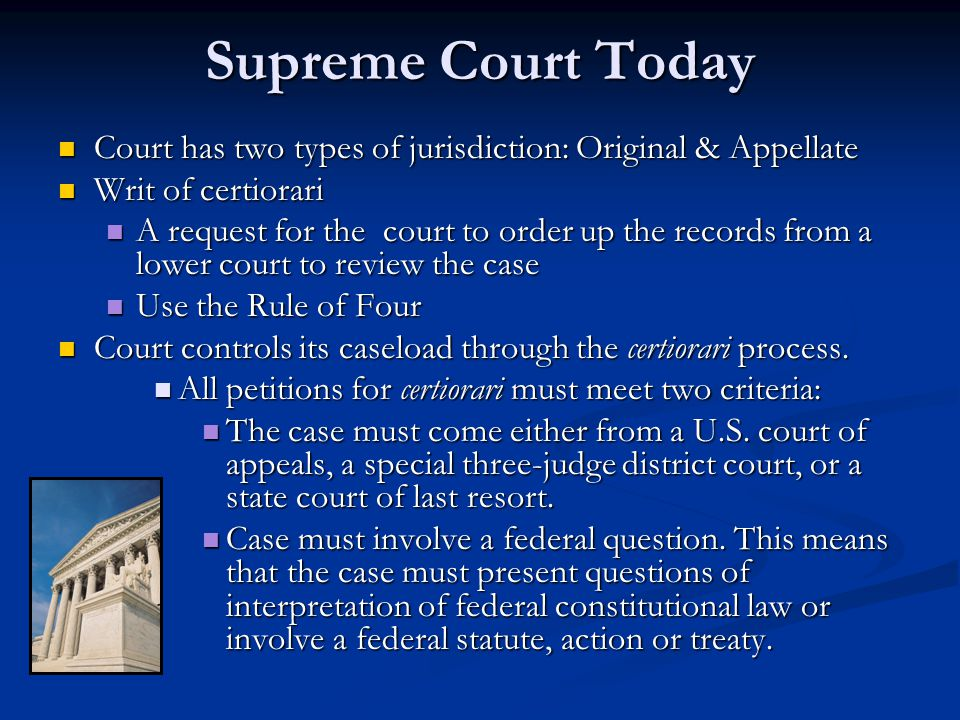 Supreme Court Today Court has two types of jurisdiction: Original & Appellate Court has two types of jurisdiction: Original & Appellate Writ of certio