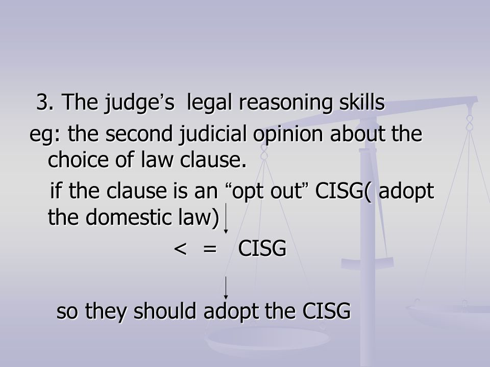 3. The judge ' s legal reasoning skills 3. The judge ' s legal reasoning skills eg: the second judicial opinion about the choice of law clause. if the