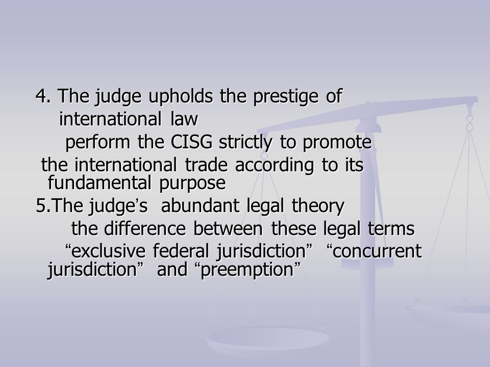 4. The judge upholds the prestige of 4. The judge upholds the prestige of international law international law perform the CISG strictly to promote per