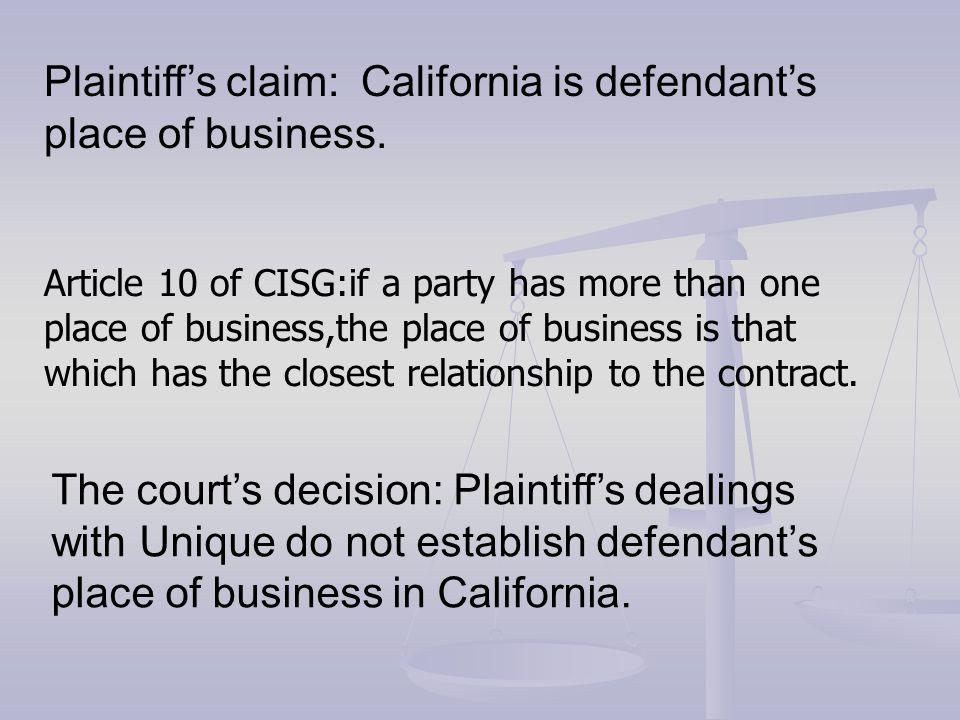 Plaintiff's claim: California is defendant's place of business. The court's decision: Plaintiff's dealings with Unique do not establish defendant's pl