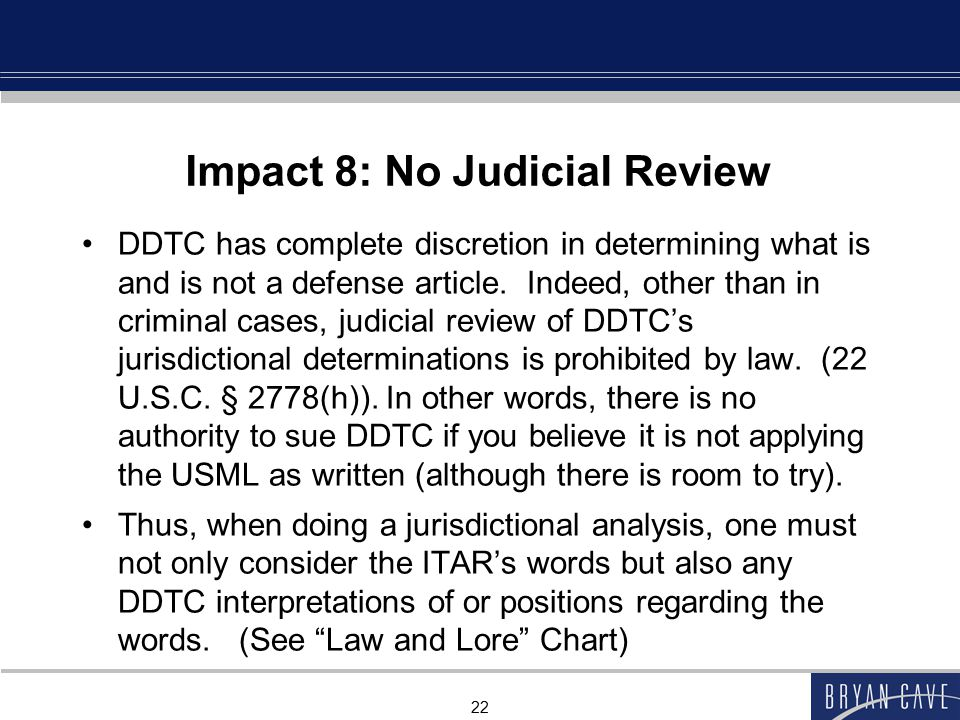 22 Impact 8: No Judicial Review DDTC has complete discretion in determining what is and is not a defense article.