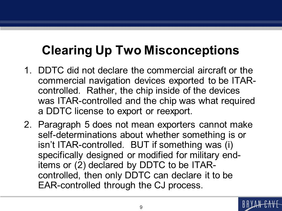 9 Clearing Up Two Misconceptions 1.DDTC did not declare the commercial aircraft or the commercial navigation devices exported to be ITAR- controlled.