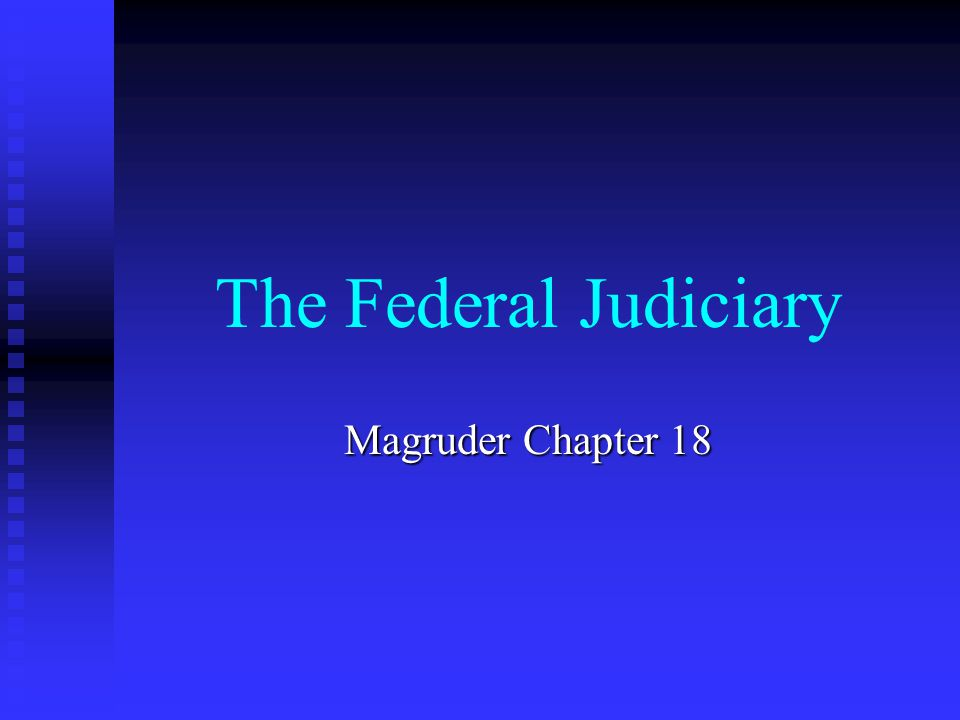 The Federal Judiciary Magruder Chapter 18