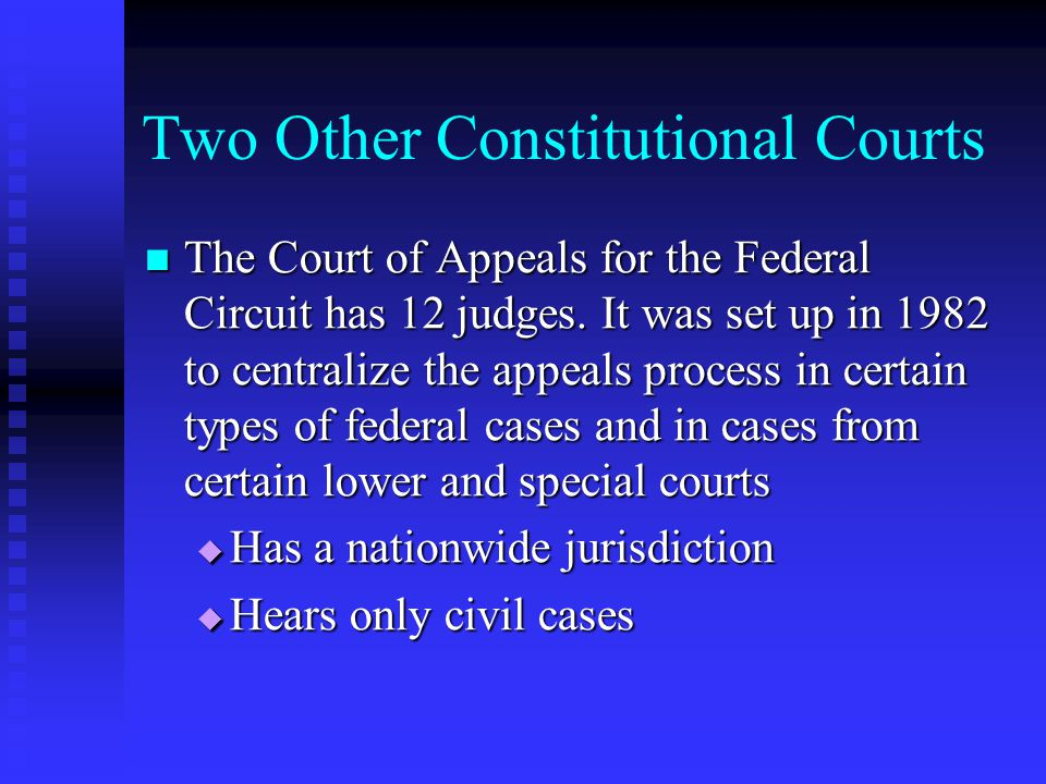 Two Other Constitutional Courts The Court of Appeals for the Federal Circuit has 12 judges.