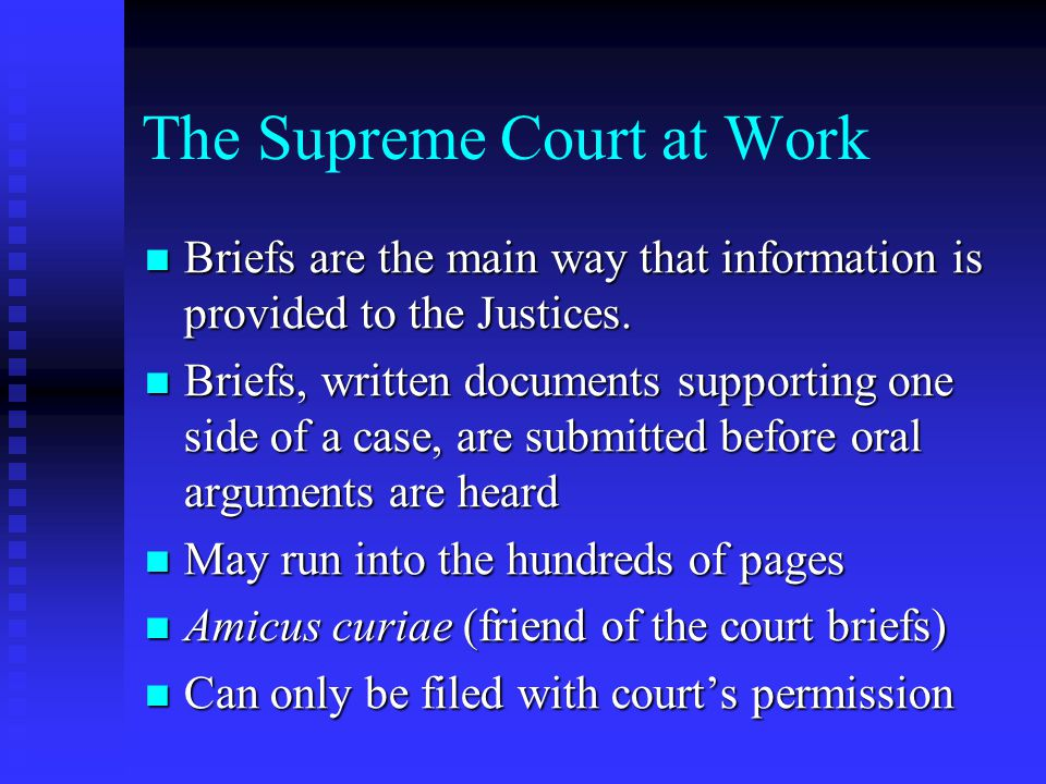 The Supreme Court at Work Briefs are the main way that information is provided to the Justices.
