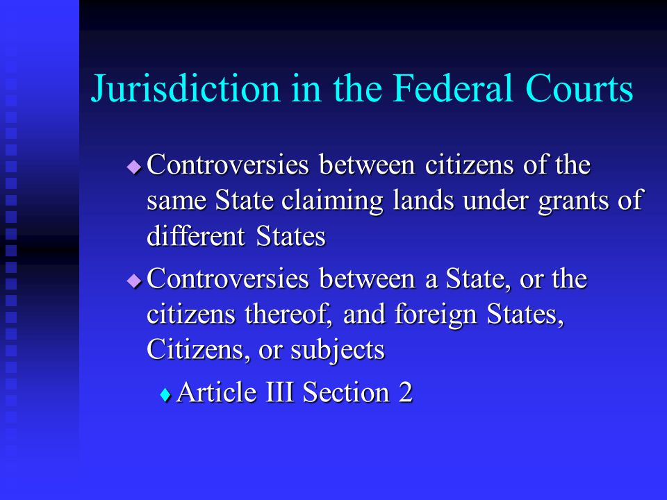 Jurisdiction in the Federal Courts All cases that do not fall under the jurisdiction of the federal courts are within the jurisdiction of the State courts All cases that do not fall under the jurisdiction of the federal courts are within the jurisdiction of the State courts Some cases have exclusive (federal courts only) jurisdiction Some cases have exclusive (federal courts only) jurisdiction Some cases have concurrent (federal or state courts) jurisdiction Some cases have concurrent (federal or state courts) jurisdiction