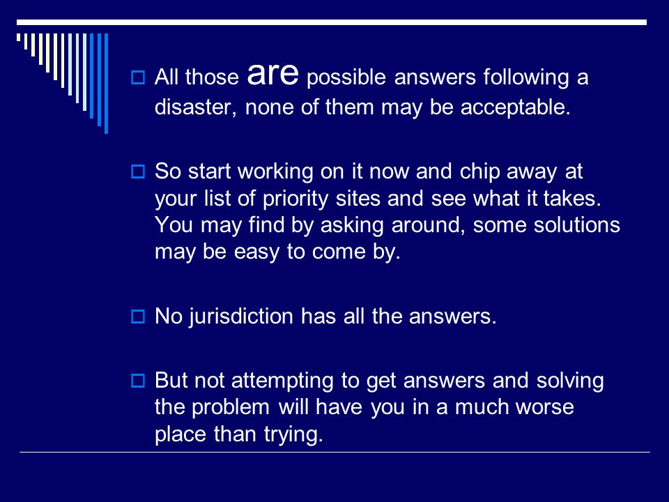  All those are possible answers following a disaster, none of them may be acceptable.  So start working on it now and chip away at your list of prio