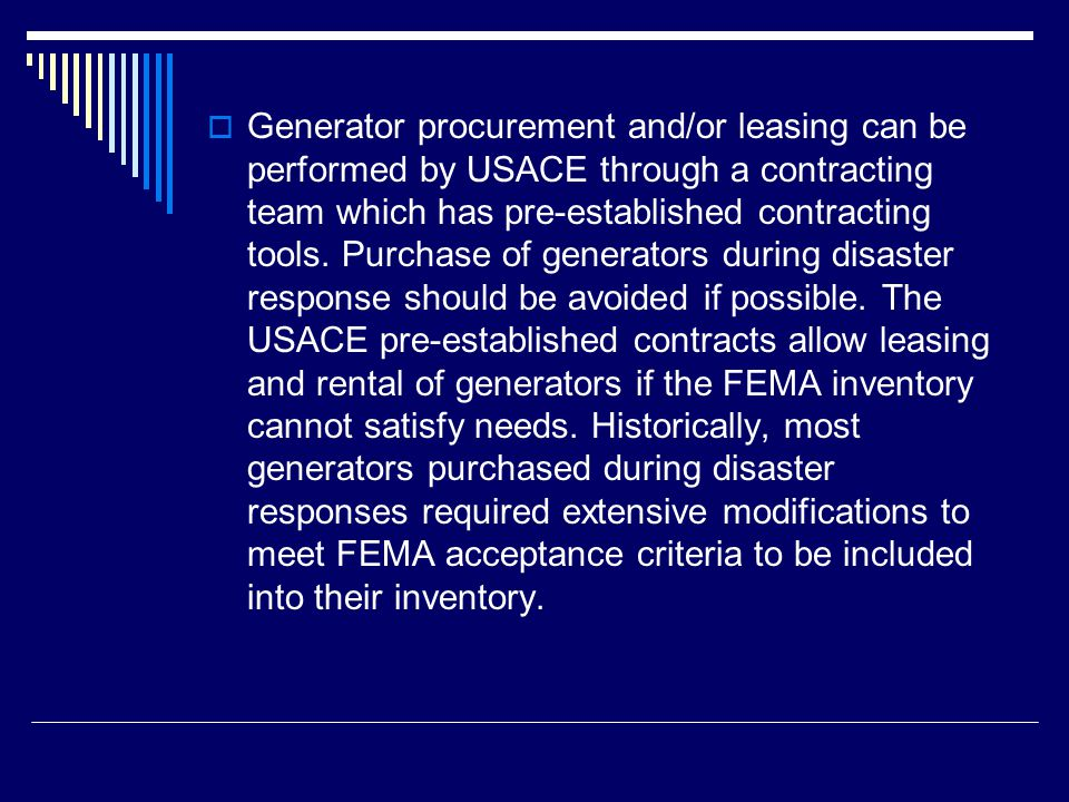  Generator procurement and/or leasing can be performed by USACE through a contracting team which has pre-established contracting tools.