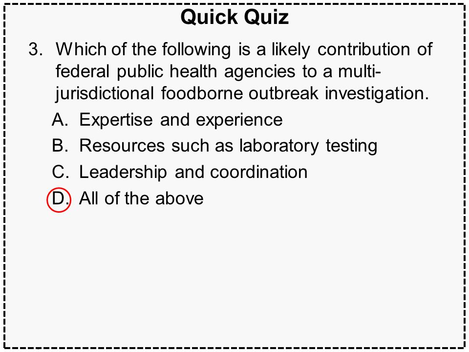 47Multijurisdictional outbreaks Quick Quiz 3.Which of the following is a likely contribution of federal public health agencies to a multi- jurisdictional foodborne outbreak investigation.