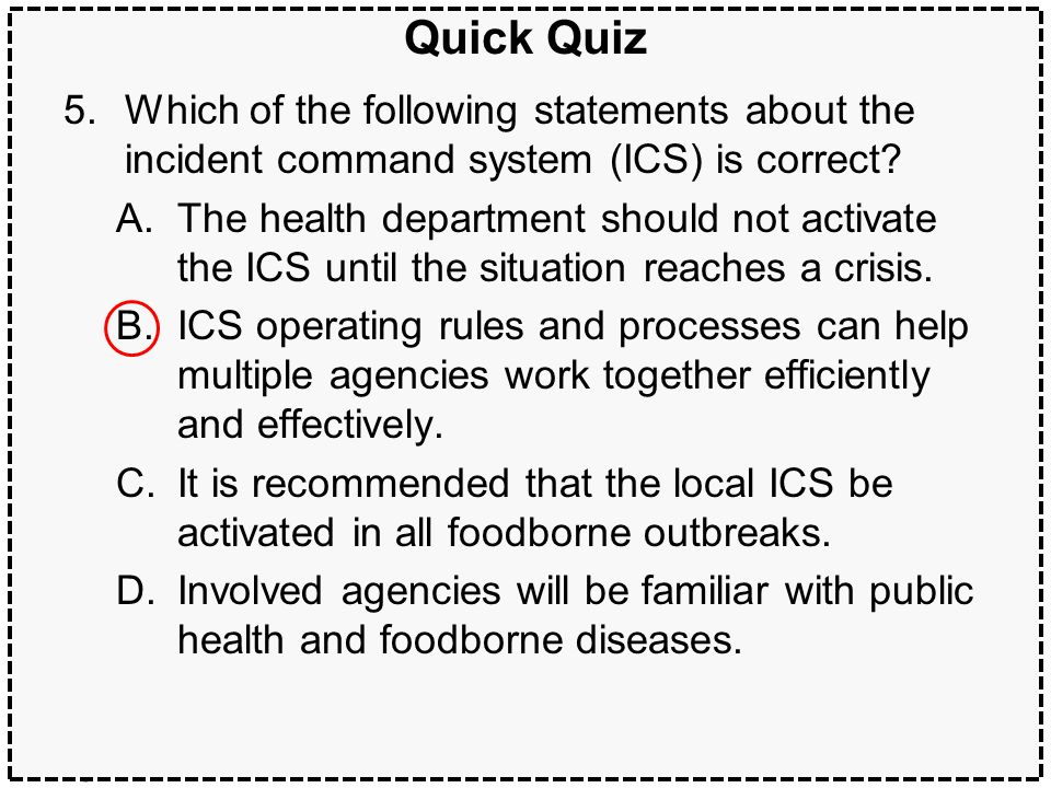 49Multijurisdictional outbreaks Quick Quiz 5.Which of the following statements about the incident command system (ICS) is correct.