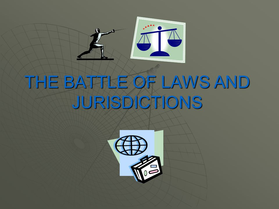 THE BATTLE OF LAWS AND JURISDICTIONS