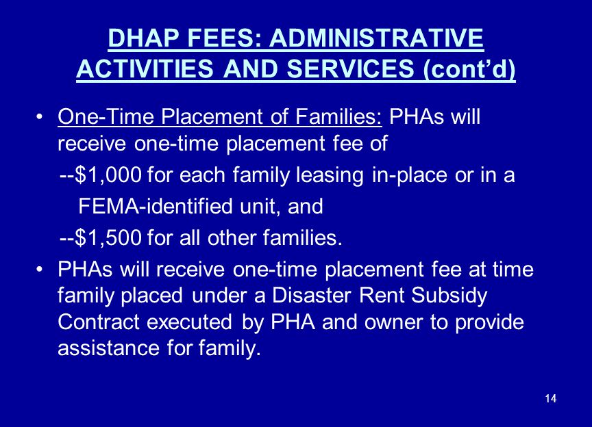 14 DHAP FEES: ADMINISTRATIVE ACTIVITIES AND SERVICES (cont'd) One-Time Placement of Families: PHAs will receive one-time placement fee of --$1,000 for
