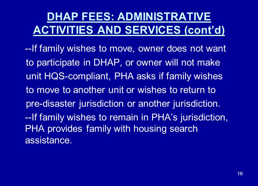 16 DHAP FEES: ADMINISTRATIVE ACTIVITIES AND SERVICES (cont'd) --If family wishes to move, owner does not want to participate in DHAP, or owner will no