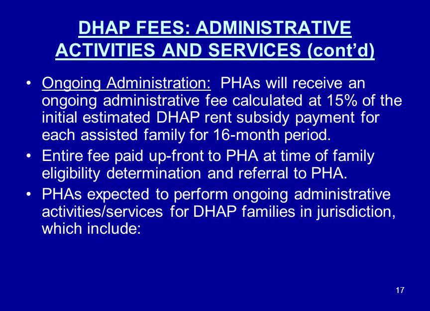 17 DHAP FEES: ADMINISTRATIVE ACTIVITIES AND SERVICES (cont'd) Ongoing Administration: PHAs will receive an ongoing administrative fee calculated at 15