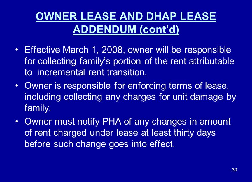 30 OWNER LEASE AND DHAP LEASE ADDENDUM (cont'd) Effective March 1, 2008, owner will be responsible for collecting family's portion of the rent attribu
