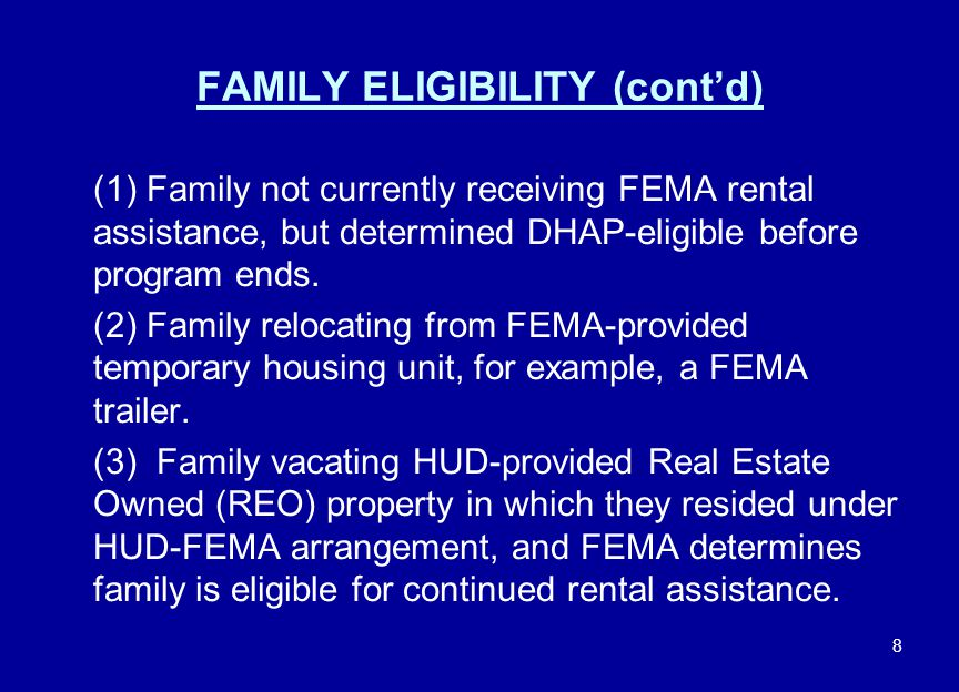 8 FAMILY ELIGIBILITY (cont'd) (1) Family not currently receiving FEMA rental assistance, but determined DHAP-eligible before program ends. (2) Family