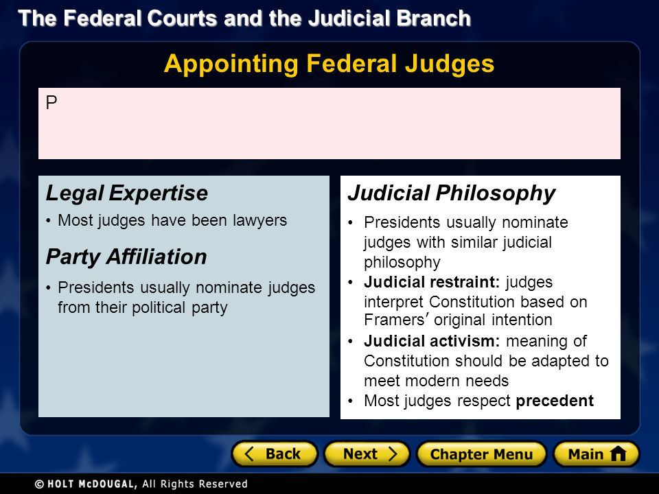 P Most judges have been lawyers Party Affiliation Presidents usually nominate judges from their political party Legal Expertise Presidents usually nom