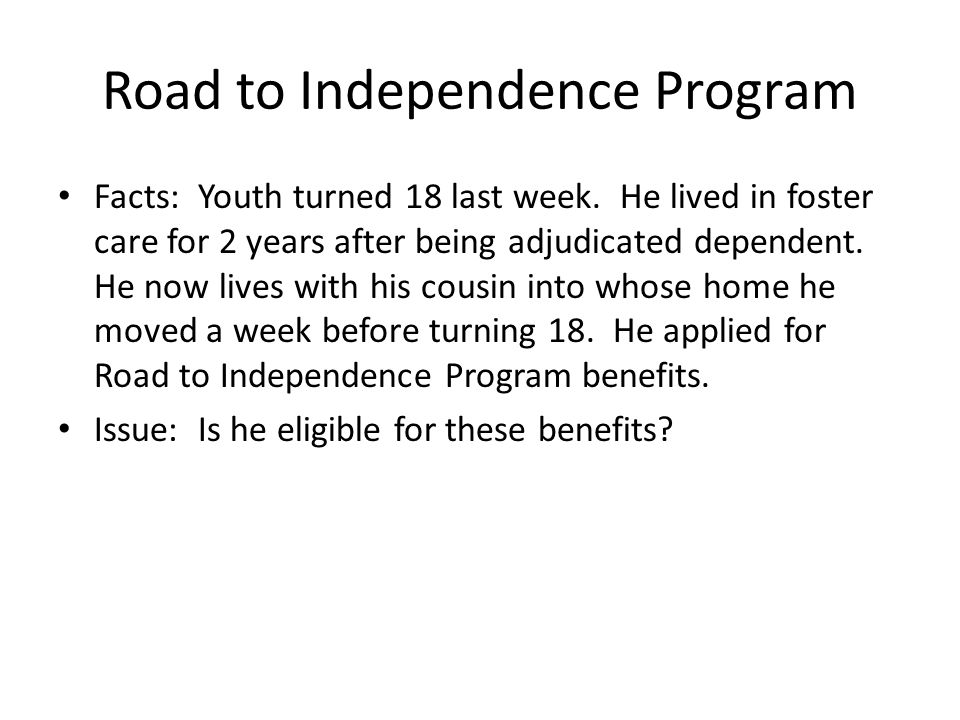 Road to Independence Program Facts: Youth turned 18 last week.