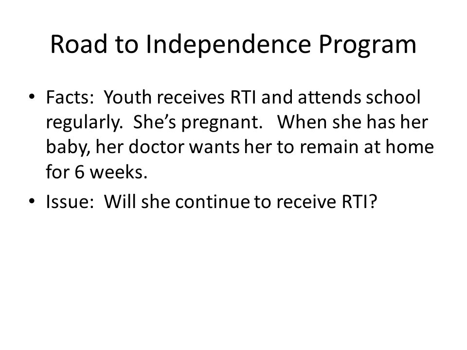 Road to Independence Program Facts: Youth receives RTI and attends school regularly.