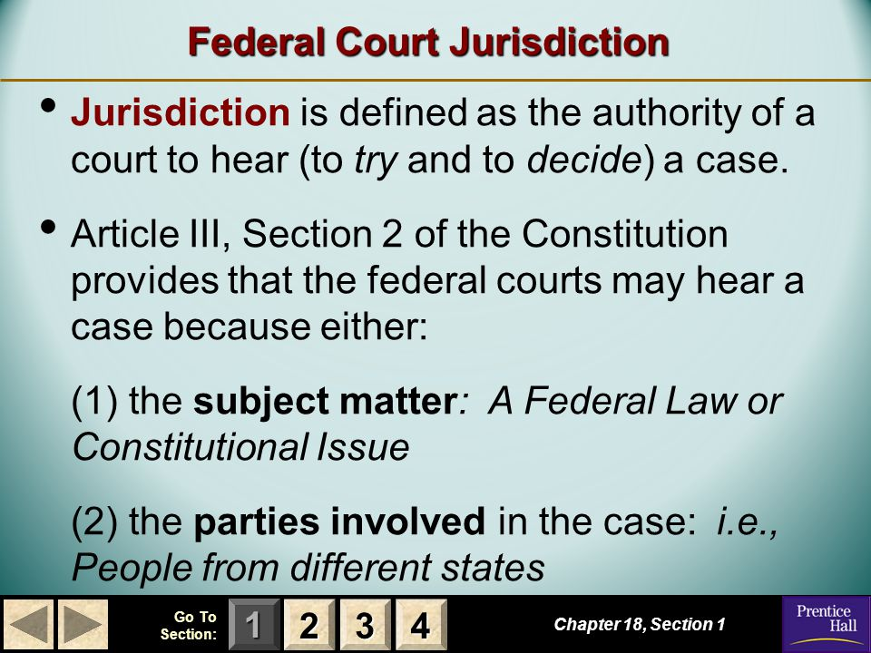 123 Go To Section: 4 Types of Jurisdiction Exclusive and Concurrent Jurisdiction Some cases can only be heard in federal courts.