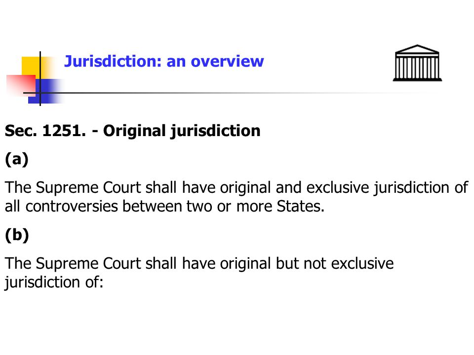 Jurisdiction: an overview Sec. 1251.