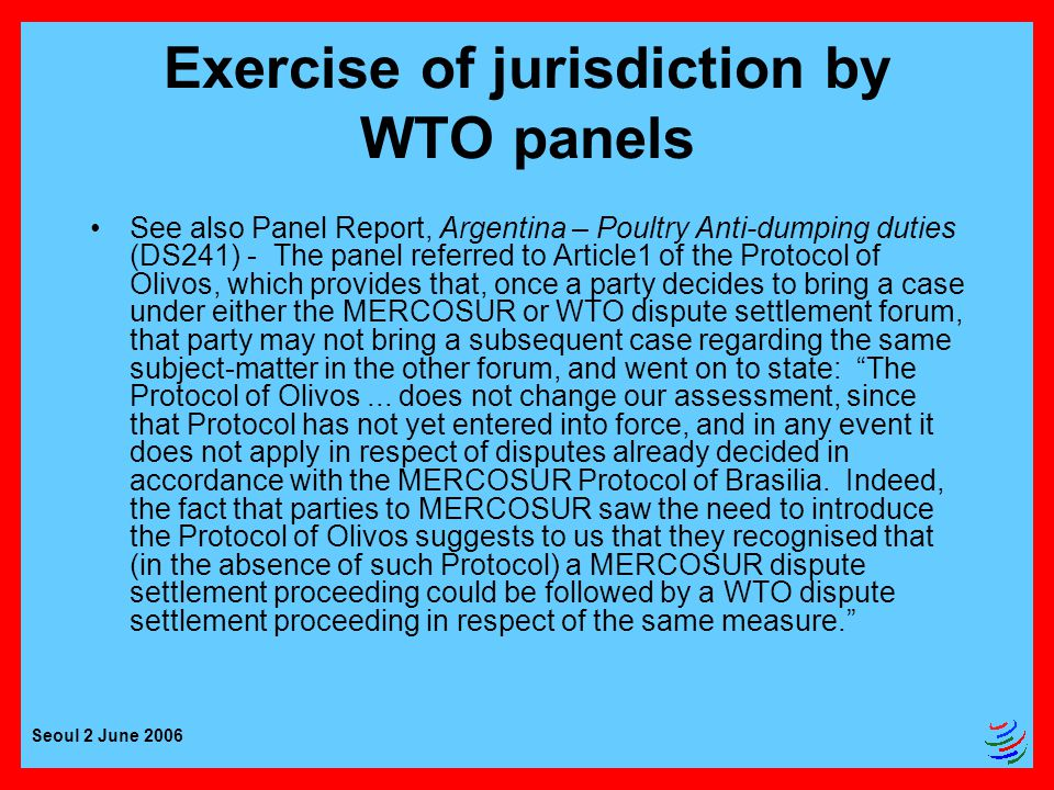 Seoul 2 June 2006 Exercise of jurisdiction by WTO panels No basis in DSU to adjudicate non- WTO disputes