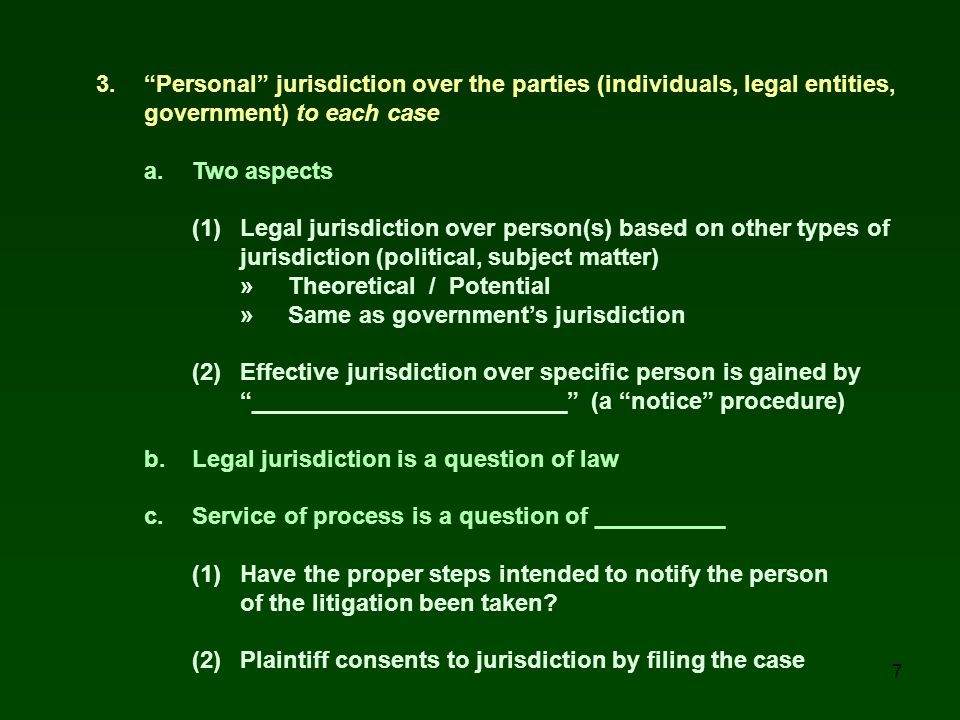 8 B.Personal jurisdiction and the limits of government power 1. Due Process requires that the government have recognized ___________________ over persons and things affected »Based on political association, OR »Based on presence within boundaries, OR »Based on actions or events within boundaries 2. Due Process requires giving a person the _______________ _____________.