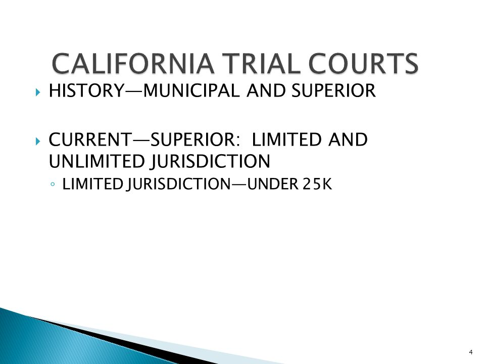  HISTORY—MUNICIPAL AND SUPERIOR  CURRENT—SUPERIOR: LIMITED AND UNLIMITED JURISDICTION ◦ LIMITED JURISDICTION—UNDER 25K 4