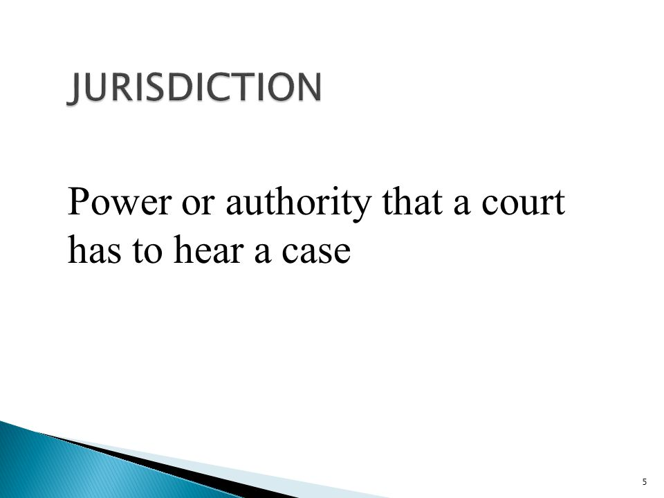 5 Power or authority that a court has to hear a case