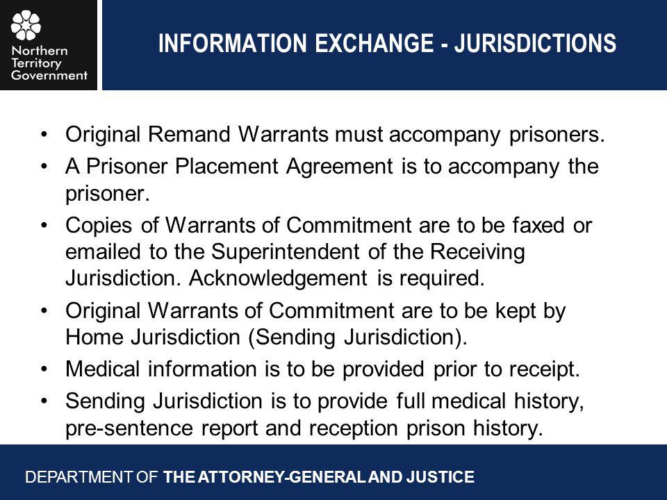 INFORMATION EXCHANGE - JURISDICTIONS Original Remand Warrants must accompany prisoners.