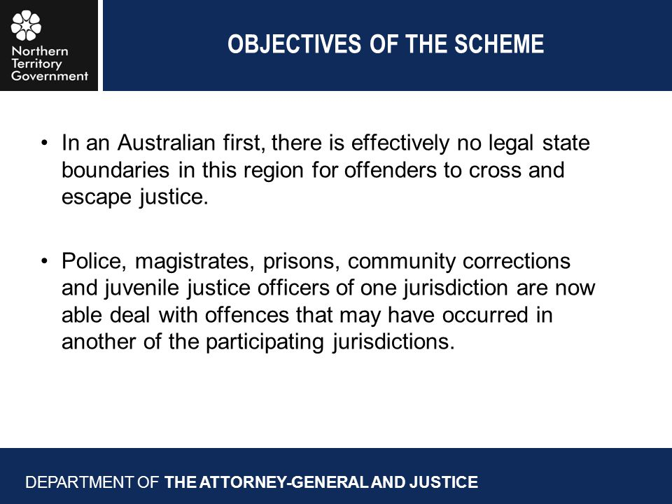 OBJECTIVES OF THE SCHEME In an Australian first, there is effectively no legal state boundaries in this region for offenders to cross and escape justice.