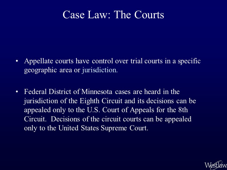 Case Law: The Courts Appellate courts have control over trial courts in a specific geographic area or jurisdiction. Federal District of Minnesota case